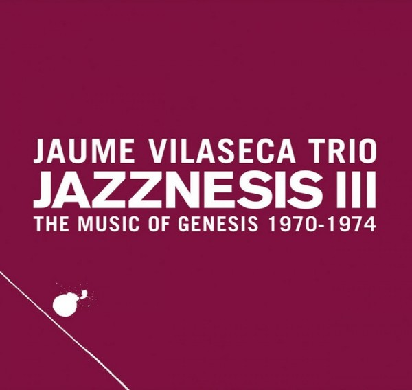 Jaume Vilaseca Trío: 'Jazznesis III, The Music of Genesis 1970-1974'